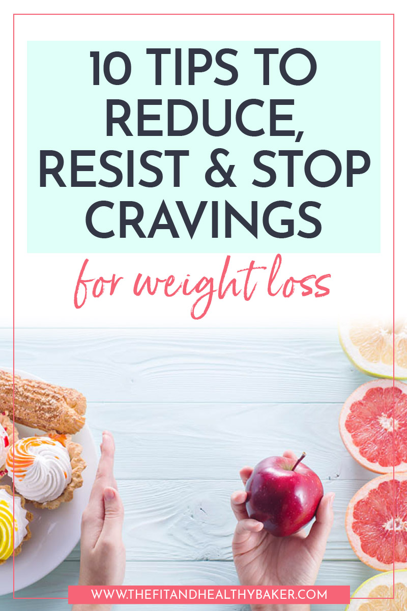 10 Tips To Reduce Resist and Stop Cravings For Weight Loss