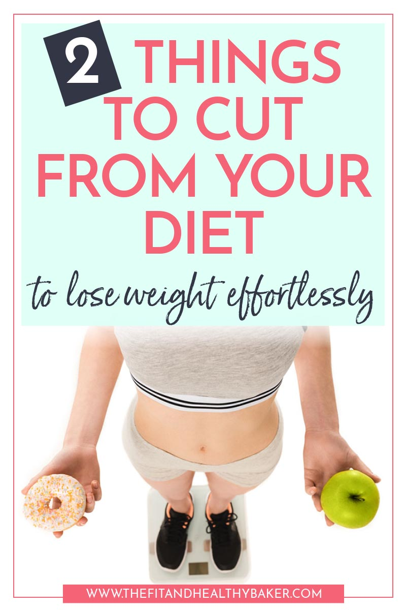 Two Things to Cut From Your Diet to Lose Weight Effortlessly