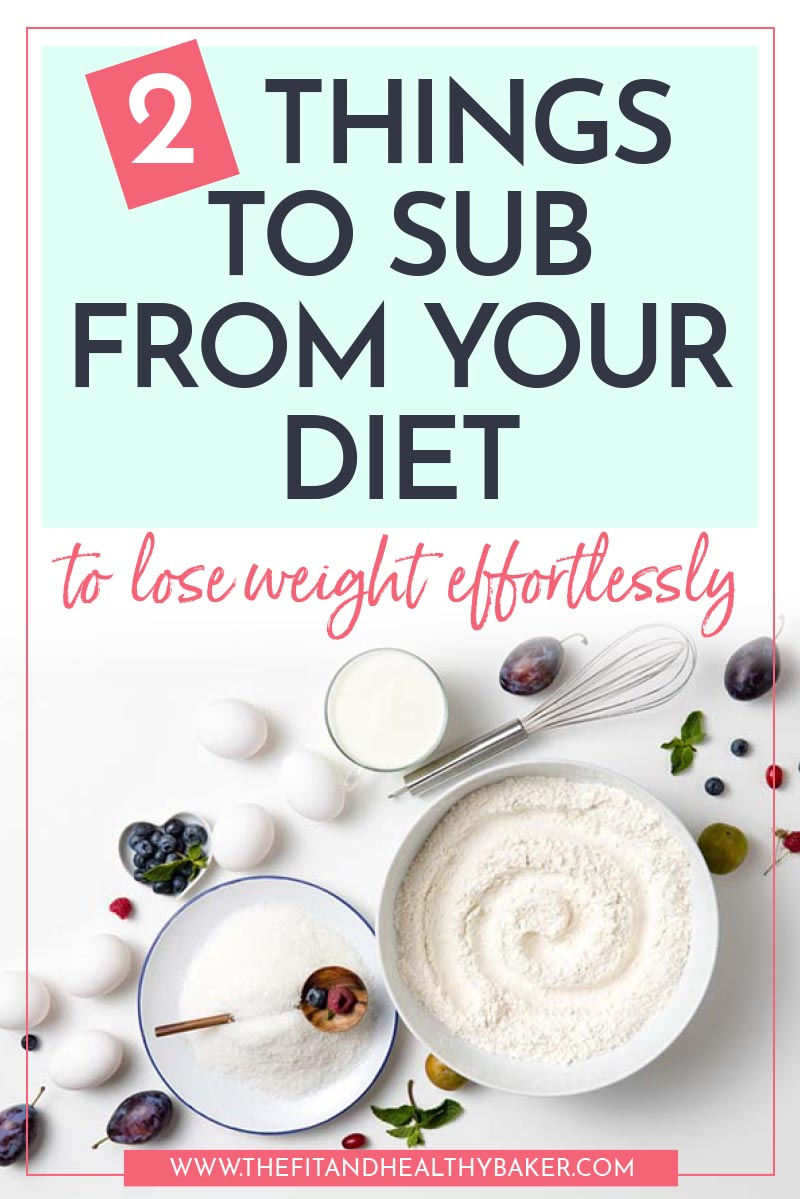 Two Things to Sub From Your Diet to Lose Weight Effortlessly