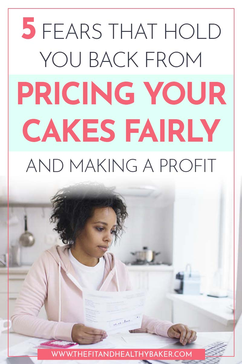 5 fears that hold you back from pricing your cakes fairly and making a profit
