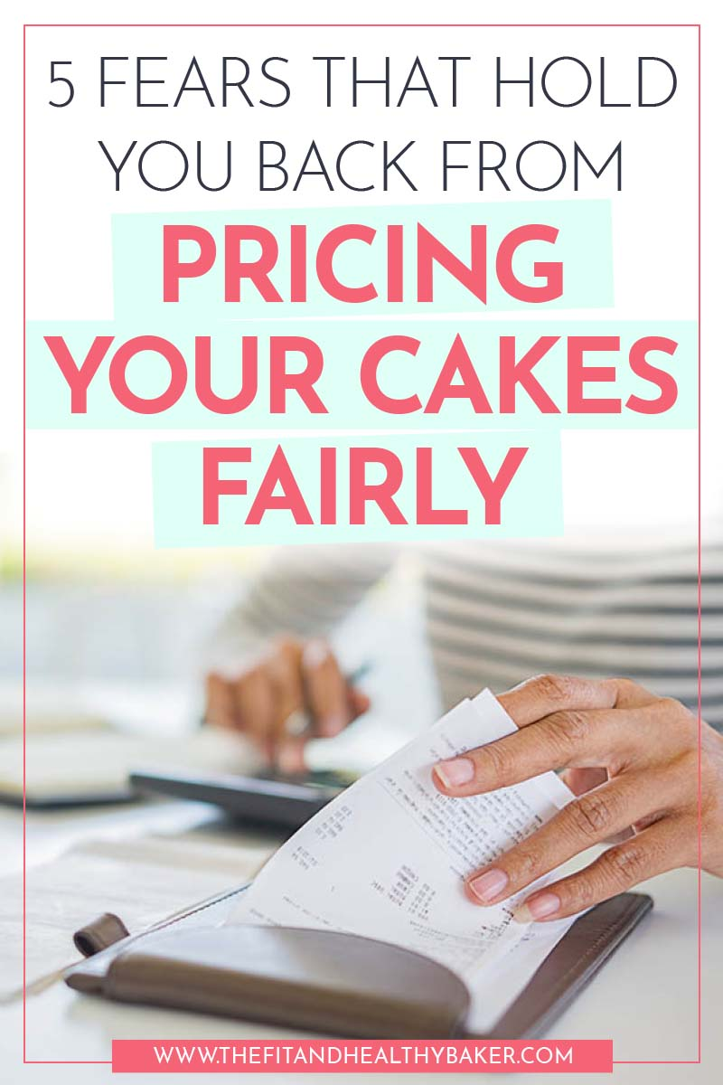5 fears that hold you back from pricing your cakes fairly